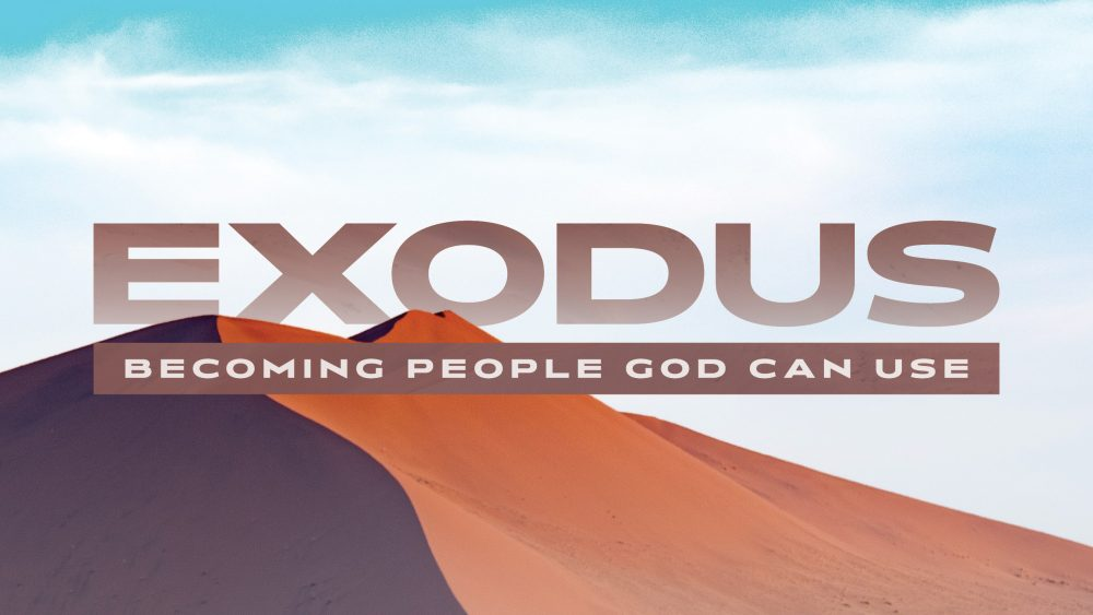 Exodus: Becoming People God Can Use